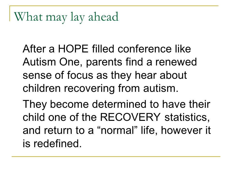 What may lay ahead After a HOPE filled conference like Autism One, parents find a renewed sense of focus as they hear about children recovering from a