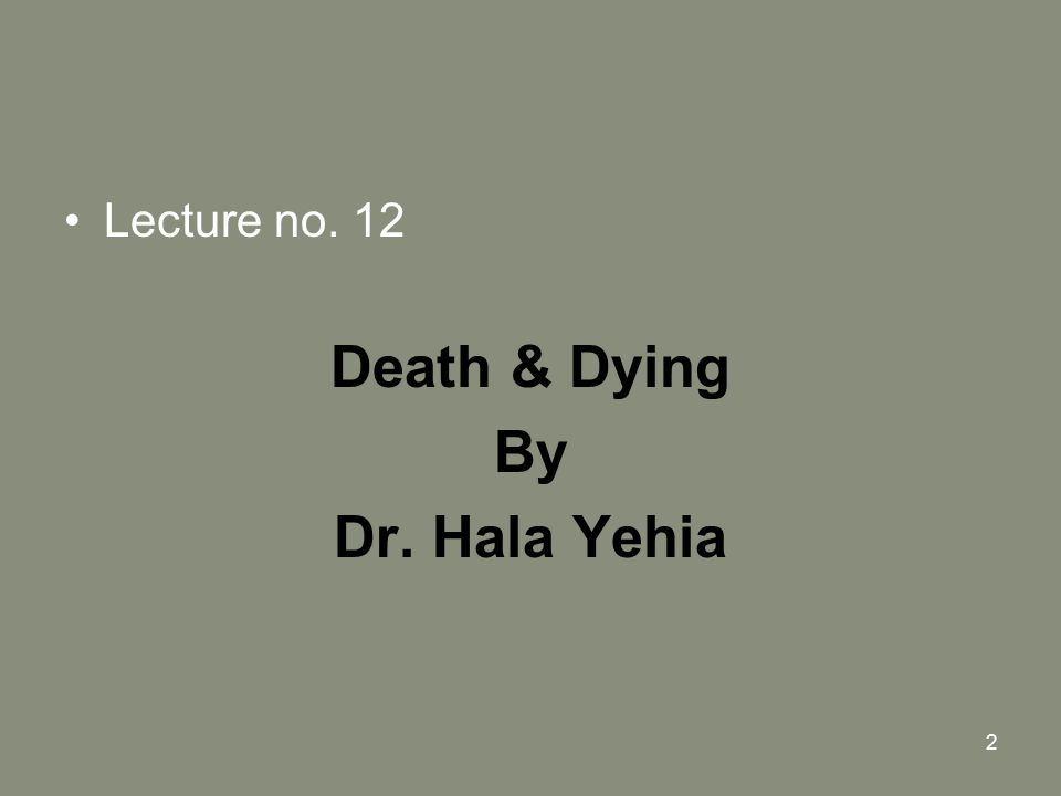 2 Lecture no. 12 Death & Dying By Dr. Hala Yehia