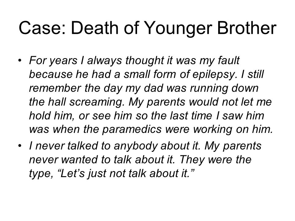 Case: Death of Younger Brother For years I always thought it was my fault because he had a small form of epilepsy.