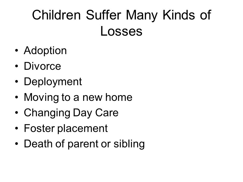 Foster/Adopted Children  Suffer from multiple losses that are ongoing.