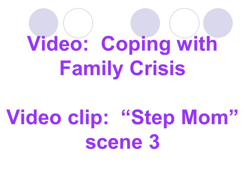 "Video: Coping with Family Crisis Video clip: ""Step Mom"" scene 3"