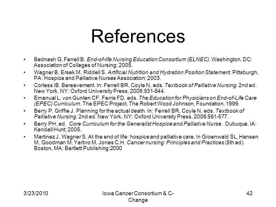 3/23/2010Iowa Cancer Consortium & C- Change 42 References Bednash G, Ferrell B. End-of-life Nursing Education Consortium (ELNEC). Washington, DC: Asso
