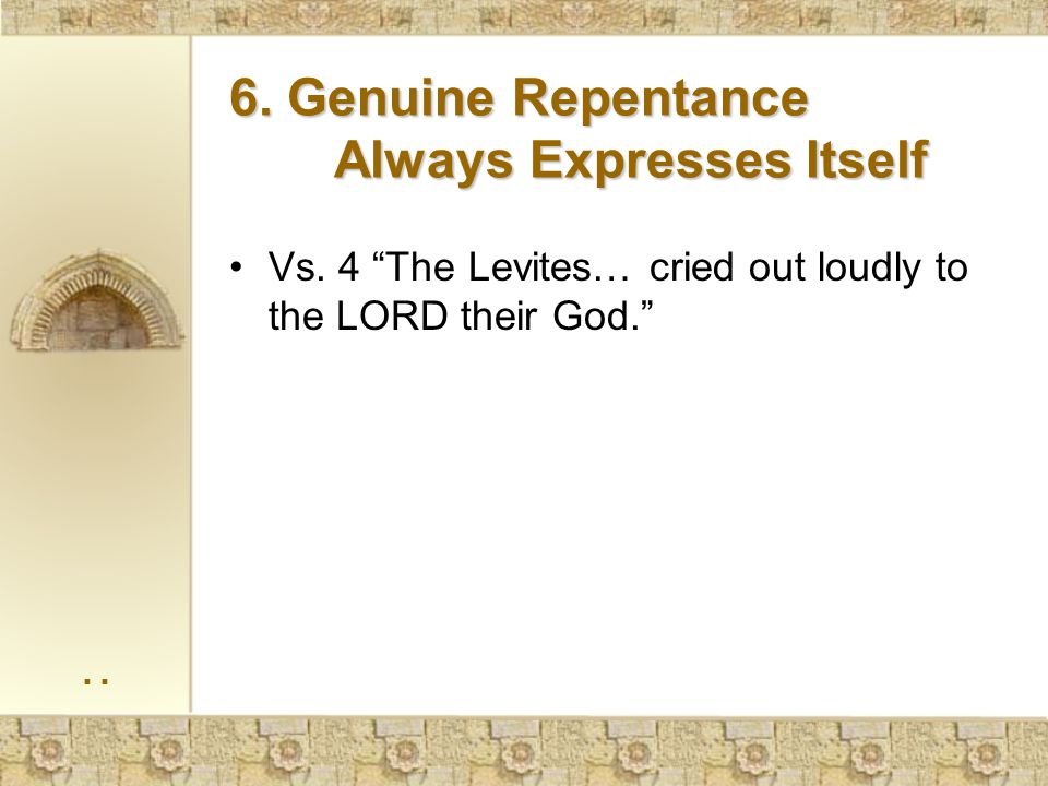 Vs.4 The Levites… cried out loudly to the LORD their God. .