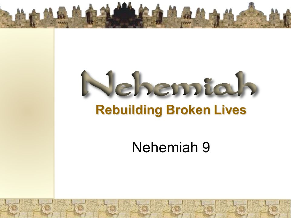 Rebuilding Broken Lives Nehemiah 9