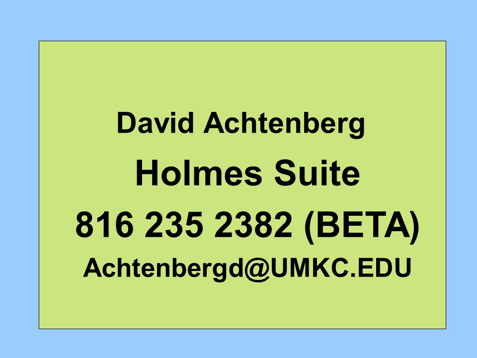 Holmes Suite 816 235 2382 (BETA) Achtenbergd@UMKC.EDU David Achtenberg