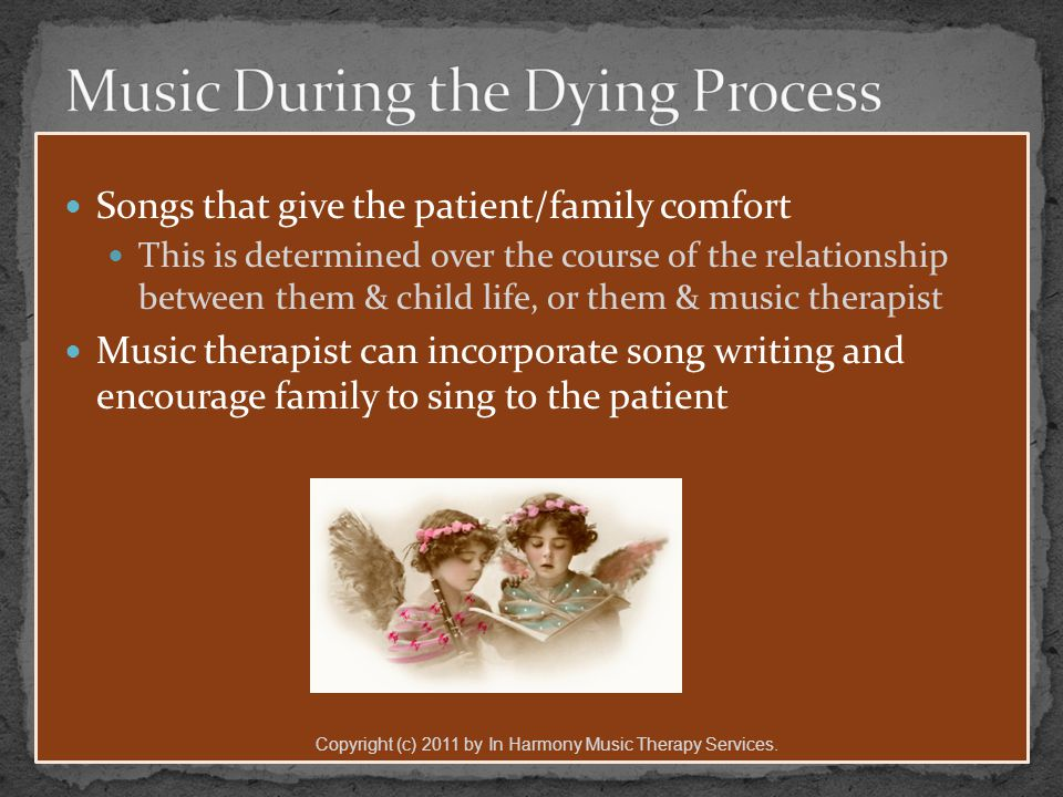 Songs that give the patient/family comfort This is determined over the course of the relationship between them & child life, or them & music therapist