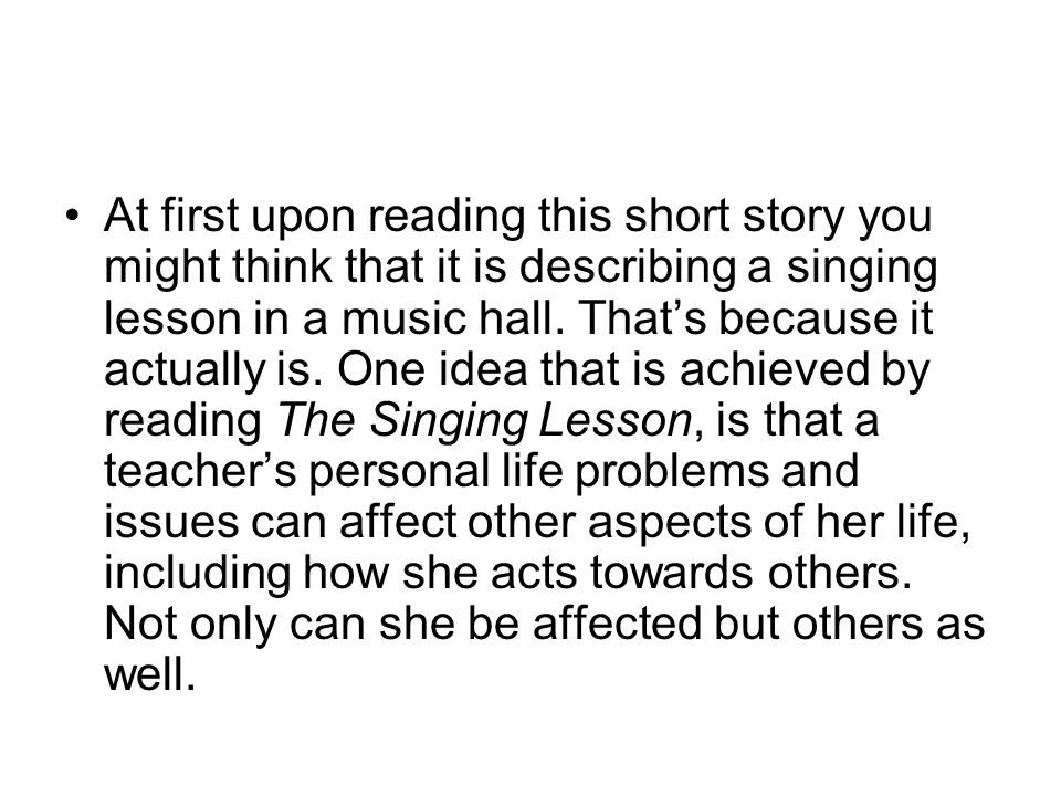 At first upon reading this short story you might think that it is describing a singing lesson in a music hall.
