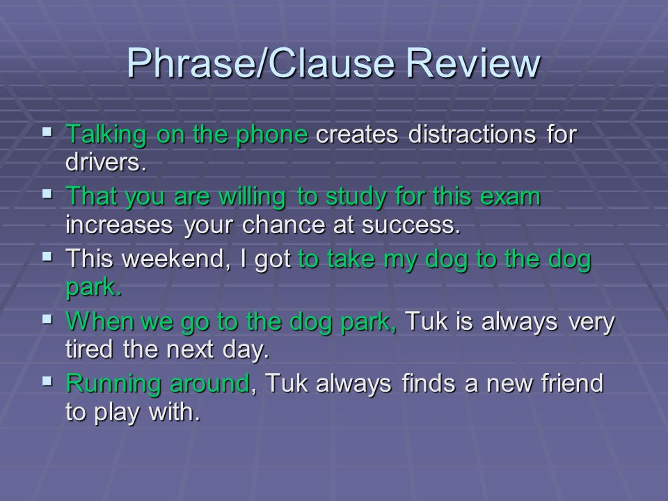 Phrase/Clause Review  Talking on the phone creates distractions for drivers.