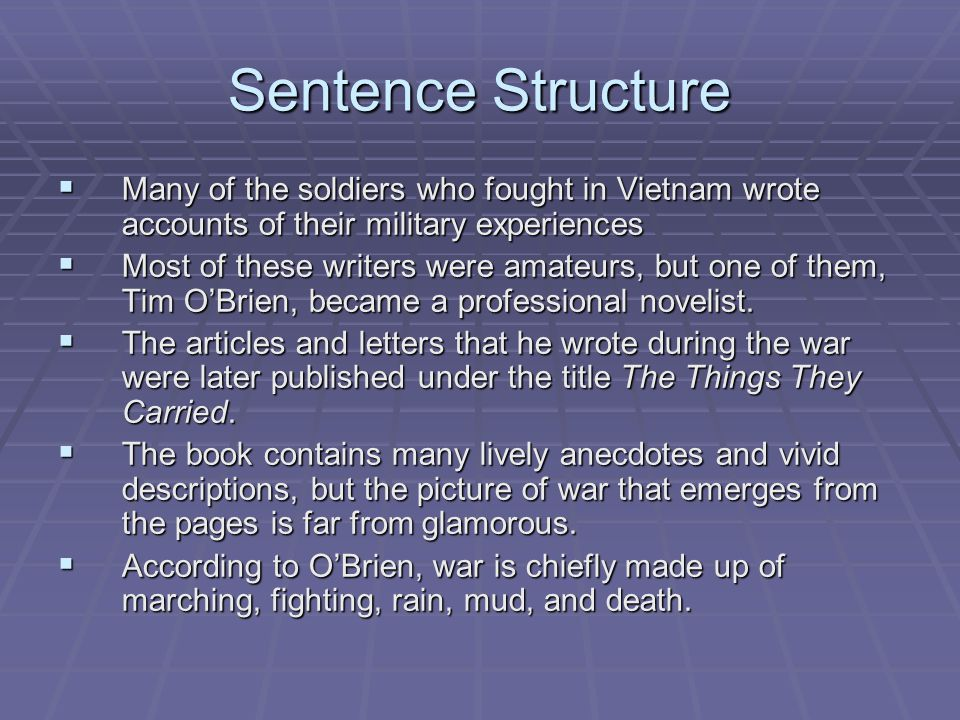 Sentence Structure  Many of the soldiers who fought in Vietnam wrote accounts of their military experiences  Most of these writers were amateurs, but one of them, Tim O'Brien, became a professional novelist.