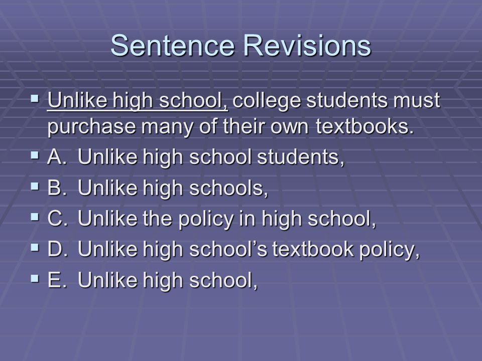 Sentence Revisions  Unlike high school, college students must purchase many of their own textbooks.