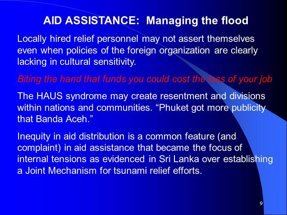 9 AID ASSISTANCE: Managing the flood Locally hired relief personnel may not assert themselves even when policies of the foreign organization are clearly lacking in cultural sensitivity.