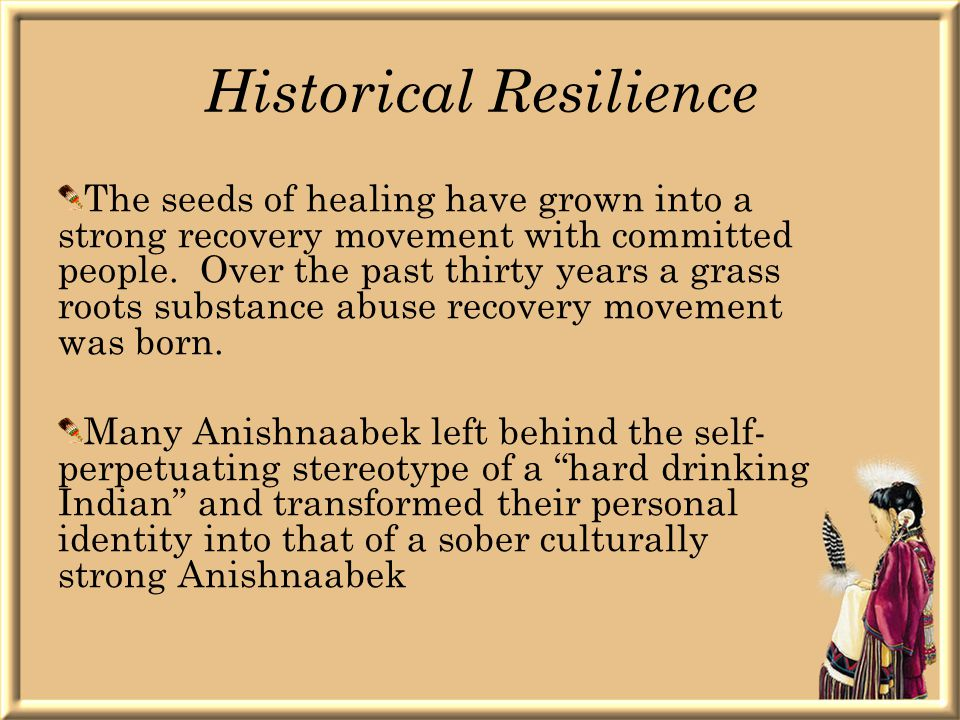 Historical Resilience The seeds of healing have grown into a strong recovery movement with committed people.