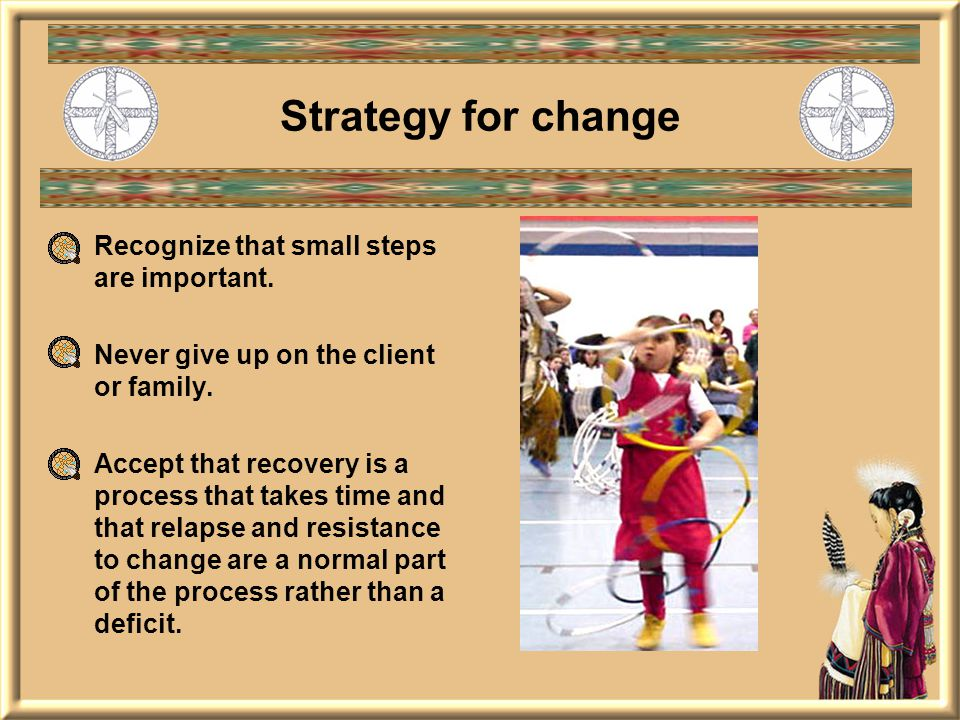 Strategy for change Recognize that small steps are important.