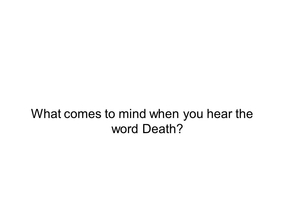 What comes to mind when you hear the word Death?