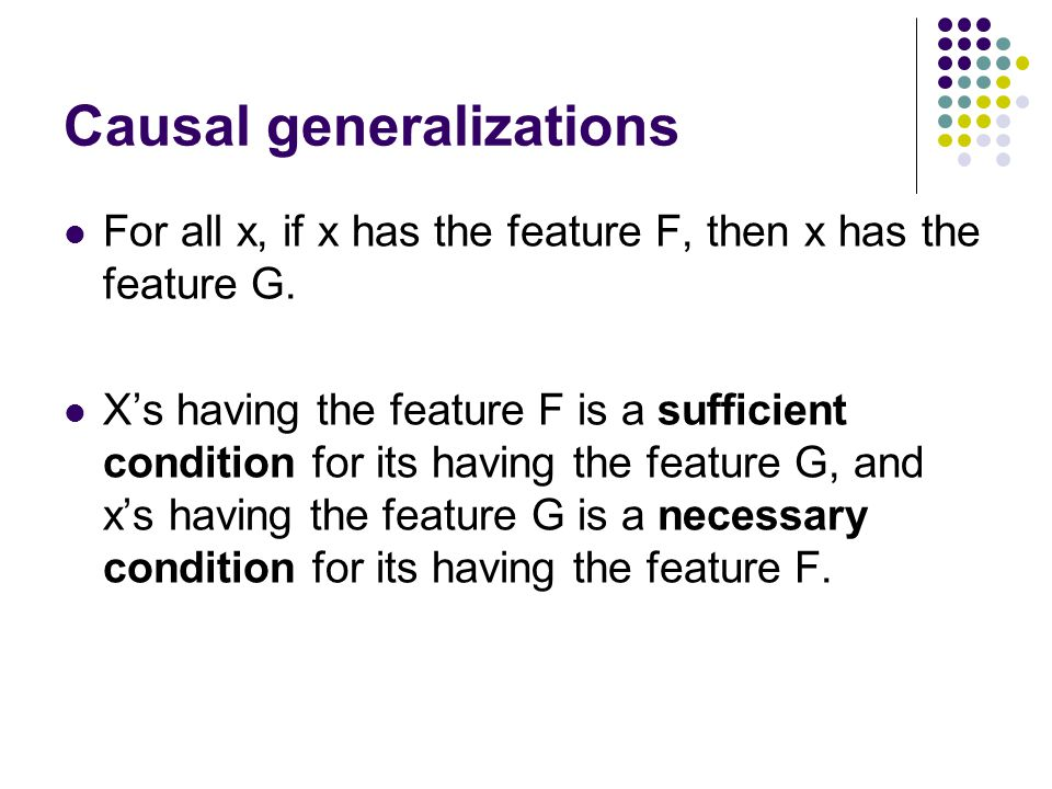 Causal generalizations For all x, if x has the feature F, then x has the feature G.