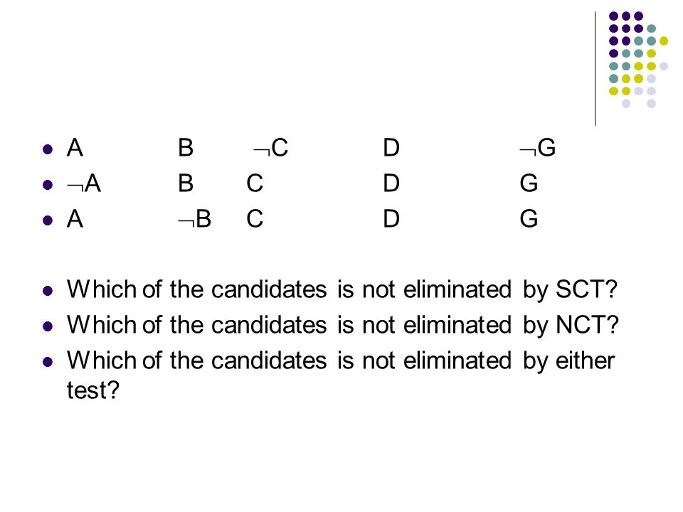 A B  C D  G  A B C D G A  B C D G Which of the candidates is not eliminated by SCT.