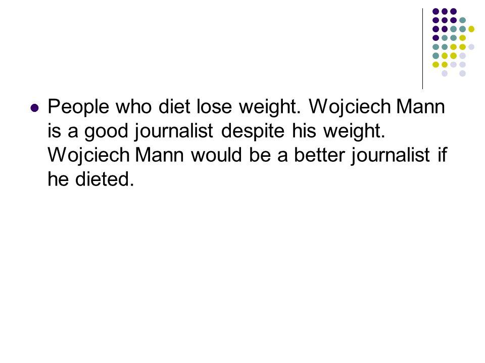 People who diet lose weight. Wojciech Mann is a good journalist despite his weight.