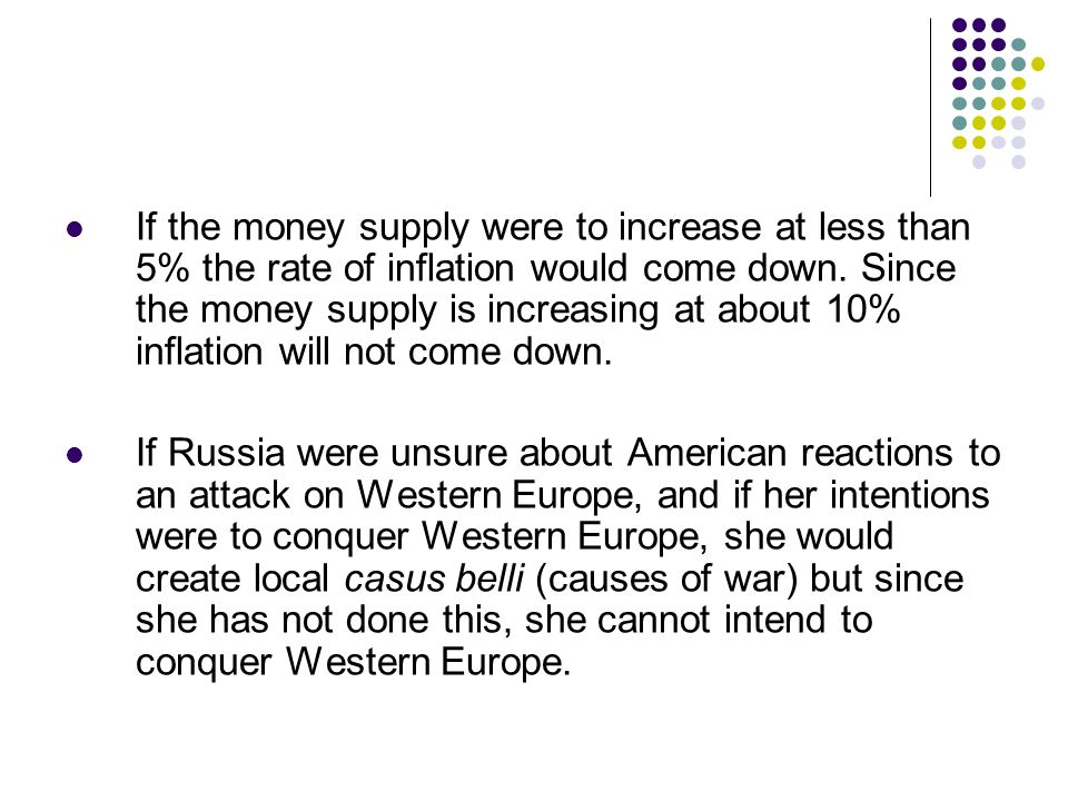 If the money supply were to increase at less than 5% the rate of inflation would come down.