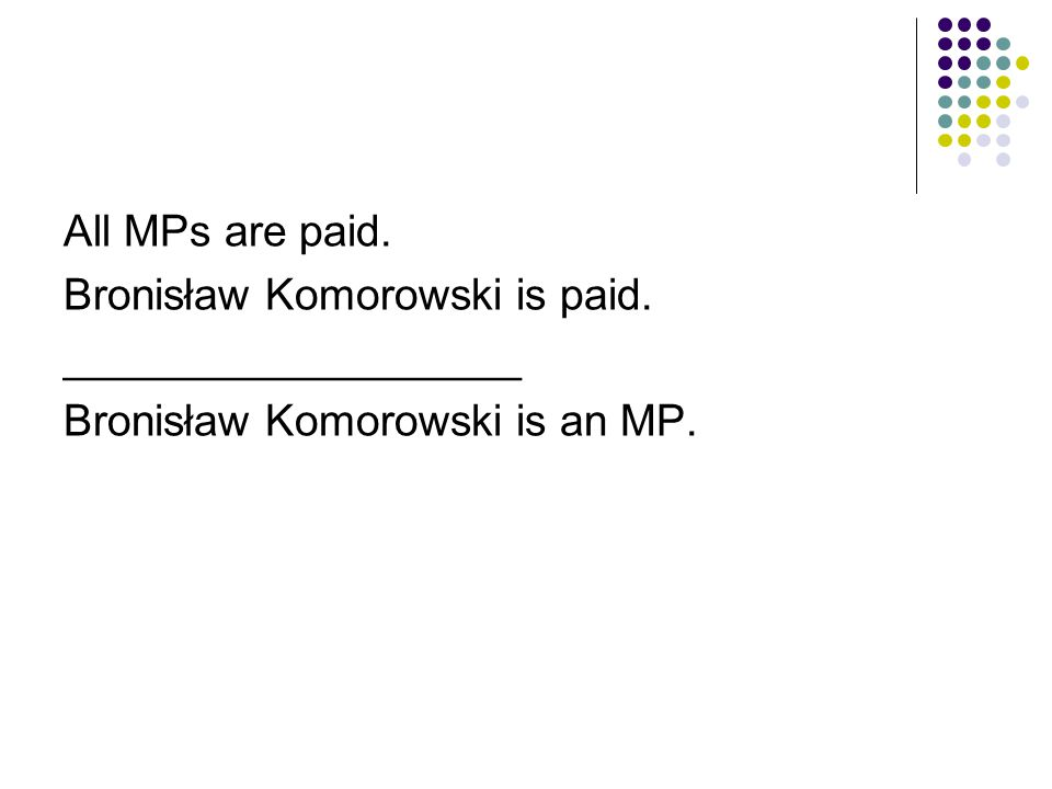 All MPs are paid. Bronisław Komorowski is paid. ___________________ Bronisław Komorowski is an MP.