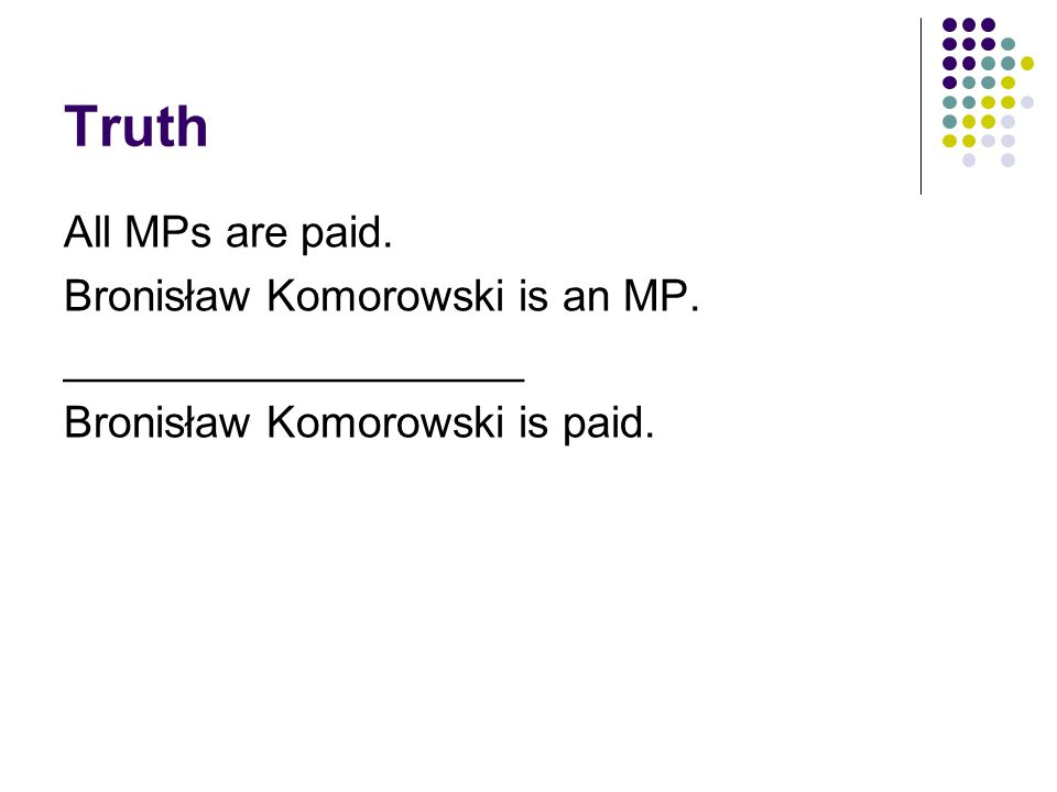 Truth All MPs are paid. Bronisław Komorowski is an MP.