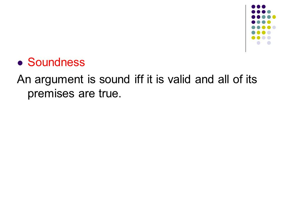 Soundness An argument is sound iff it is valid and all of its premises are true.