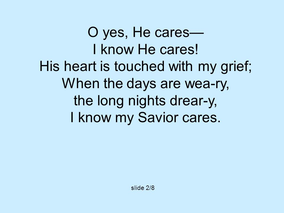 O yes, He cares— I know He cares.
