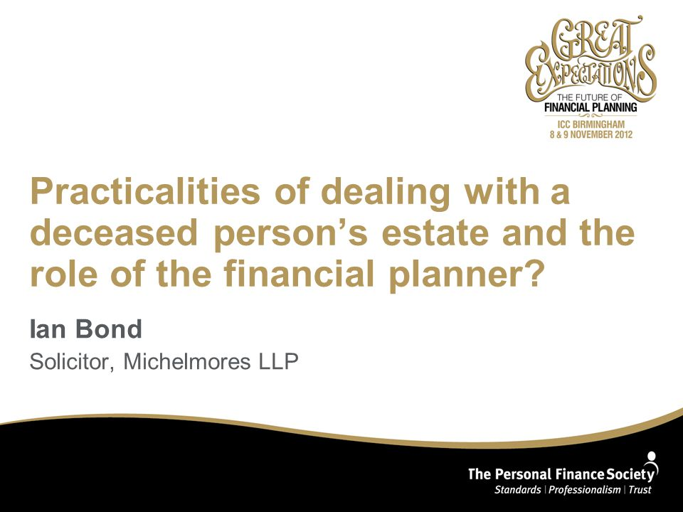 Practicalities of dealing with a deceased person's estate and the role of the financial planner.