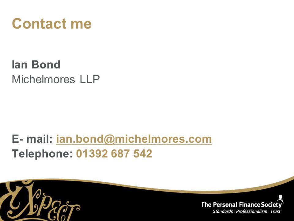 Contact me Ian Bond Michelmores LLP E- mail: ian.bond@michelmores.comian.bond@michelmores.com Telephone: 01392 687 542