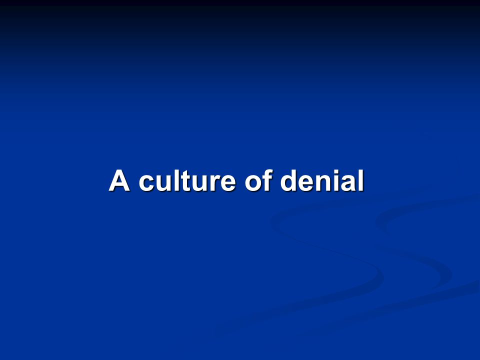 A culture of denial