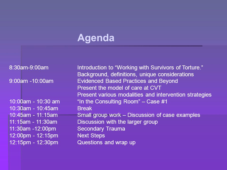 "Agenda 8:30am-9:00amIntroduction to ""Working with Survivors of Torture."" Background, definitions, unique considerations 9:00am -10:00amEvidenced Based"