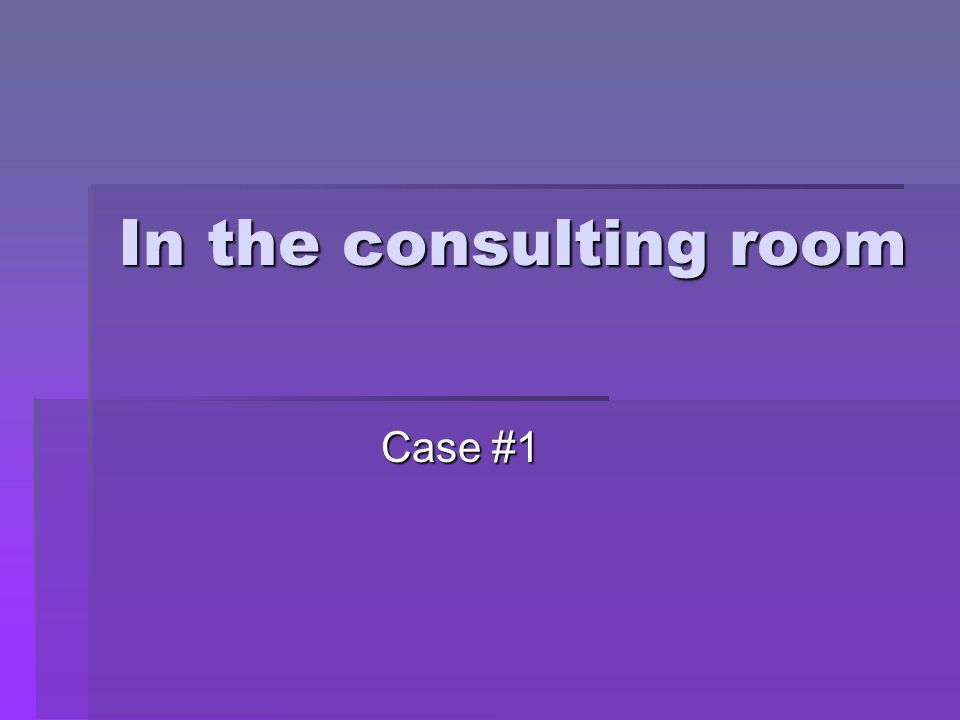 In the consulting room Case #1
