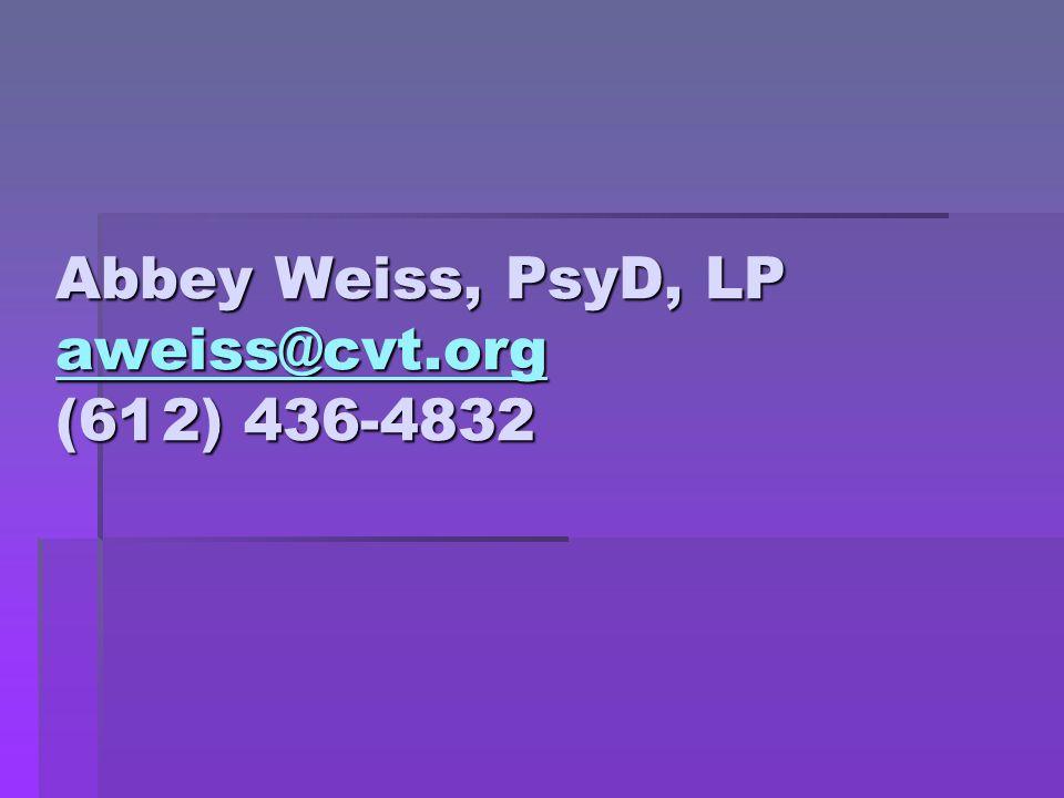 Abbey Weiss, PsyD, LP aweiss@cvt.org (612) 436-4832 aweiss@cvt.org