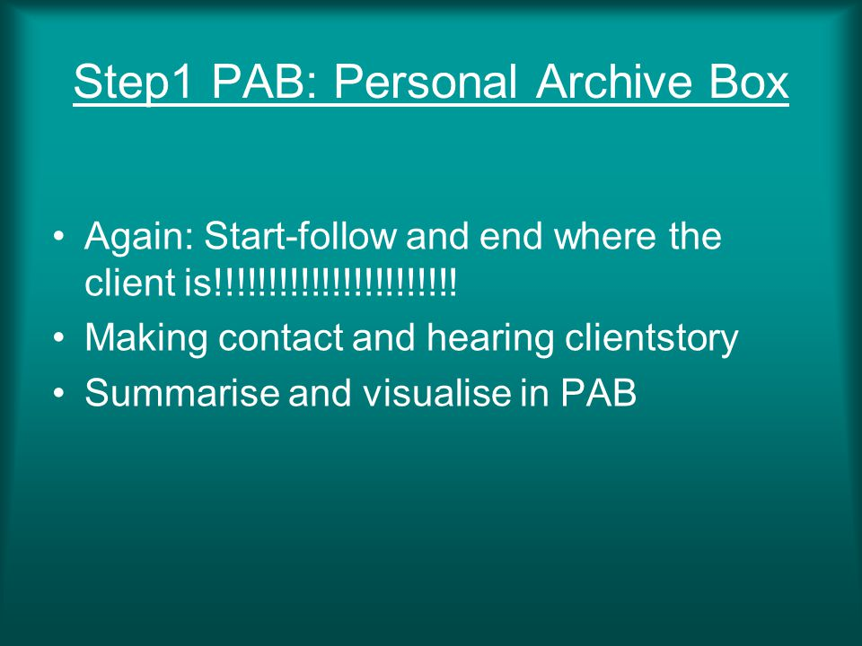 Step1 PAB: Personal Archive Box Again: Start-follow and end where the client is!!!!!!!!!!!!!!!!!!!!!!.