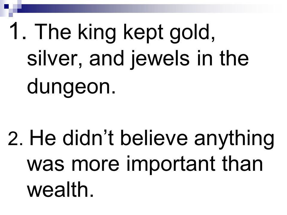 1. The king kept gold, silver, and jewels in the dungeon.