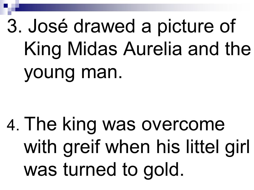3. José drawed a picture of King Midas Aurelia and the young man.