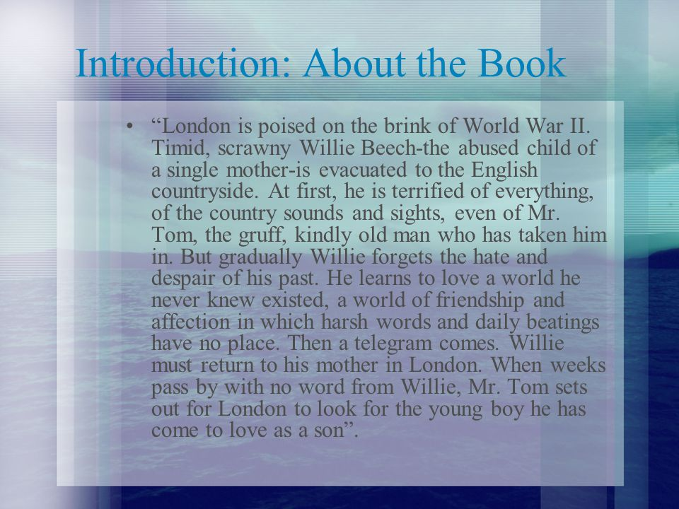"""Introduction: About the Book """"London is poised on the brink of World War II. Timid, scrawny Willie Beech-the abused child of a single mother-is evacua"""