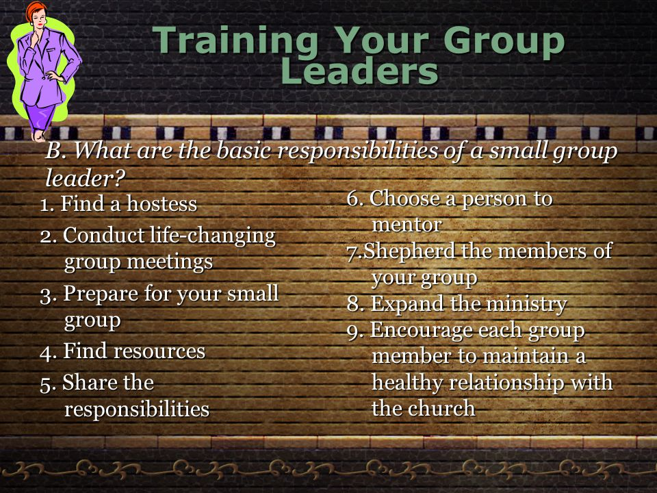 Training Your Group Leaders 1. Find a hostess 2. Conduct life-changing group meetings 3.