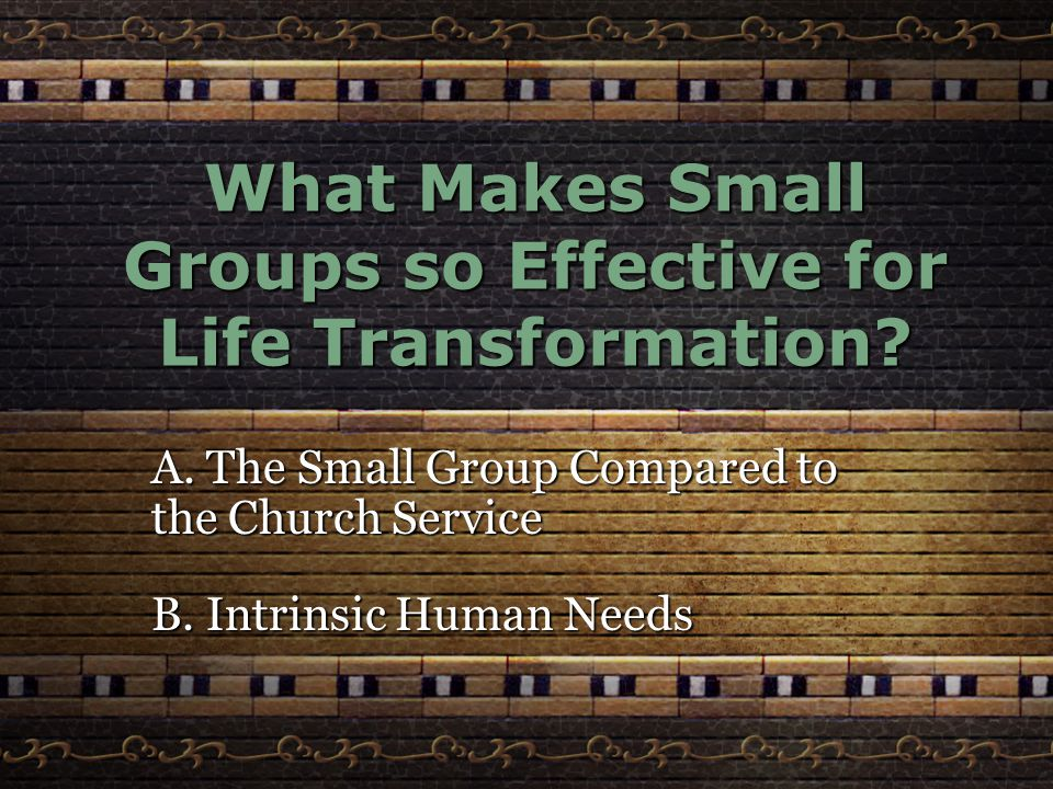 What Makes Small Groups so Effective for Life Transformation.