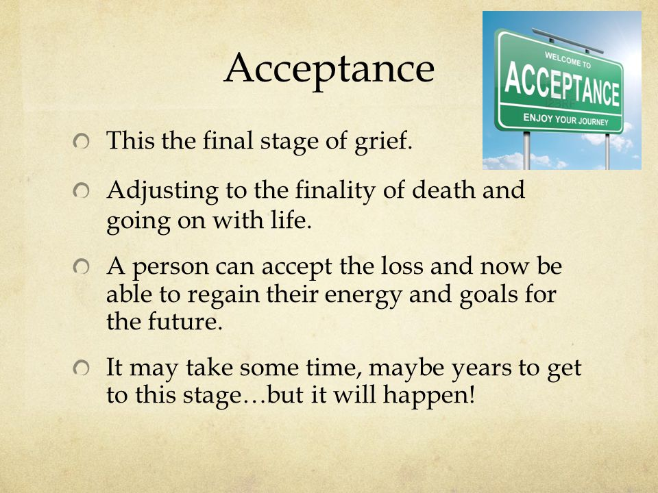 Acceptance This the final stage of grief.