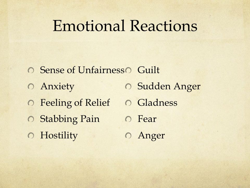 Emotional Reactions Sense of Unfairness Anxiety Feeling of Relief Stabbing Pain Hostility Guilt Sudden Anger Gladness Fear Anger