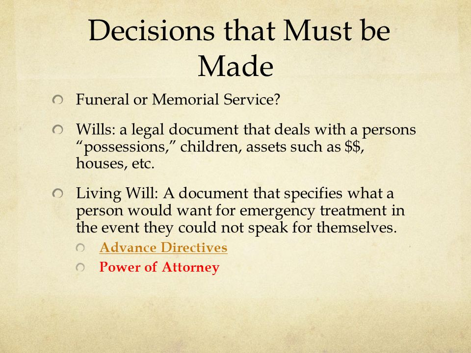 """Decisions that Must be Made Funeral or Memorial Service? Wills: a legal document that deals with a persons """"possessions,"""" children, assets such as $$,"""
