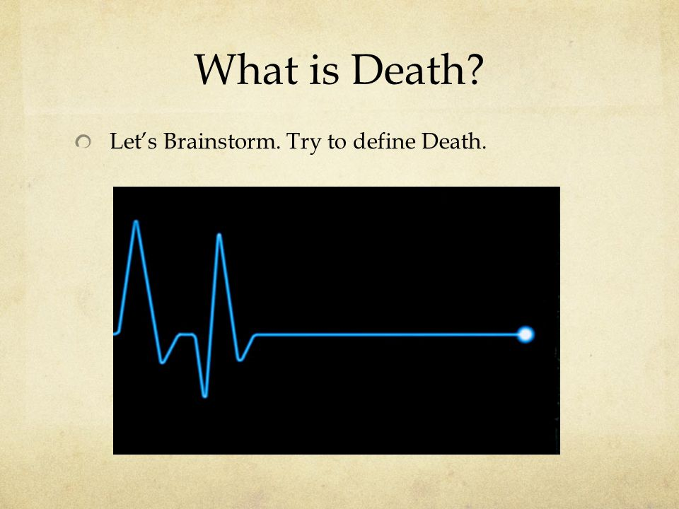 What is Death Let's Brainstorm. Try to define Death.