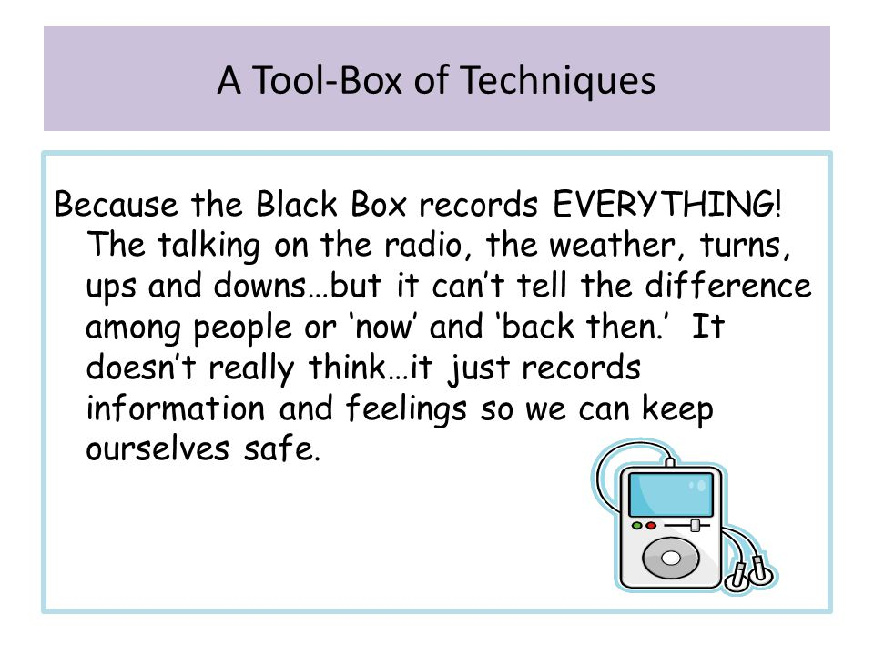Because the Black Box records EVERYTHING! The talking on the radio, the weather, turns, ups and downs…but it can't tell the difference among people or