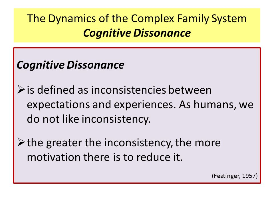 Cognitive Dissonance  is defined as inconsistencies between expectations and experiences. As humans, we do not like inconsistency.  the greater the