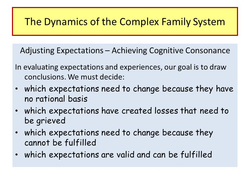 Adjusting Expectations – Achieving Cognitive Consonance In evaluating expectations and experiences, our goal is to draw conclusions. We must decide: w