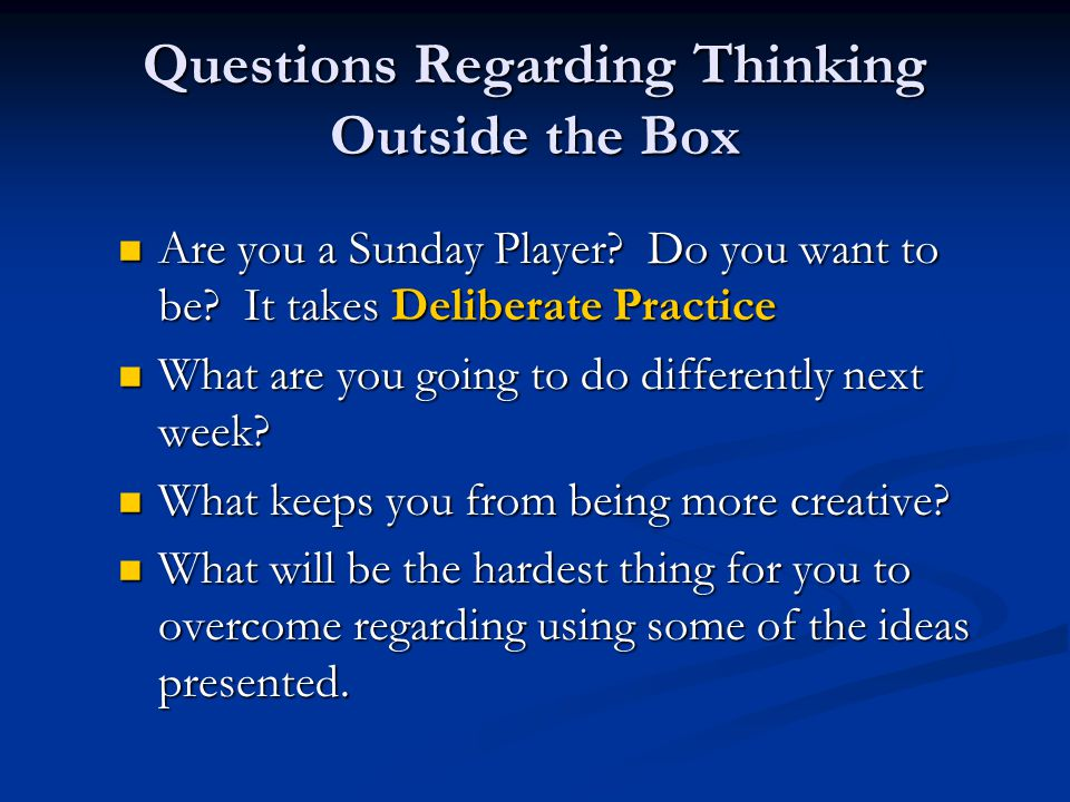 Questions Regarding Thinking Outside the Box Are you a Sunday Player.