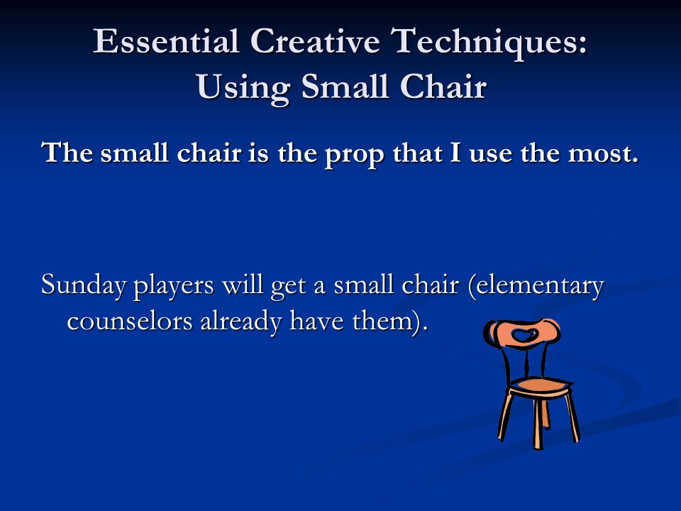 Essential Creative Techniques: Using Small Chair The small chair is the prop that I use the most.