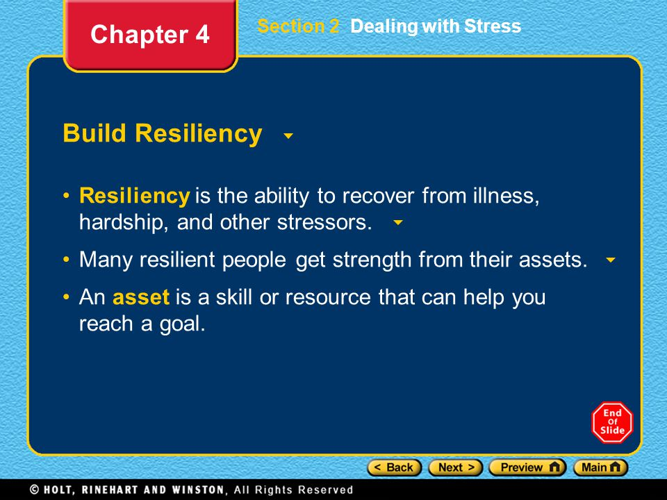 Section 2 Dealing with Stress Build Resiliency Resiliency is the ability to recover from illness, hardship, and other stressors.