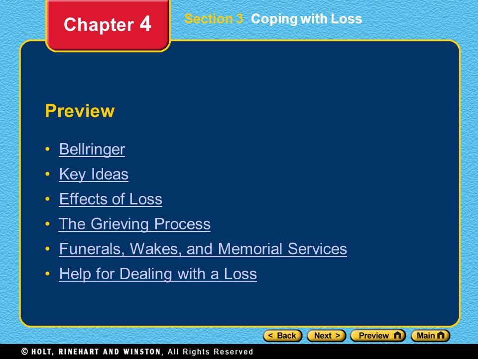 Section 3 Coping with Loss Preview Bellringer Key Ideas Effects of Loss The Grieving Process Funerals, Wakes, and Memorial Services Help for Dealing with a Loss Chapter 4