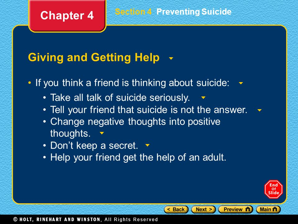 Section 4 Preventing Suicide Giving and Getting Help If you think a friend is thinking about suicide: Chapter 4 Take all talk of suicide seriously.